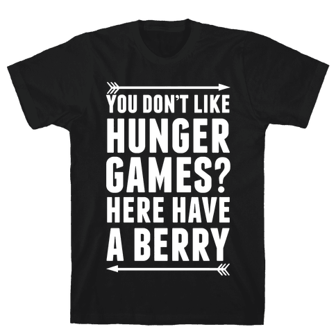 You Don't Like Hunger Games? Here Have A Berry Mens T-Shirt