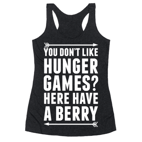 You Don't Like Hunger Games? Here Have A Berry Racerback Tank Top