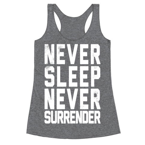 Never Sleep Never Surrender Racerback Tank Top