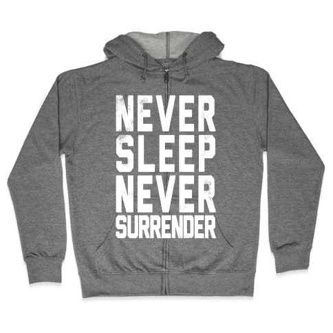 Never Sleep Never Surrender Zip Hoodie