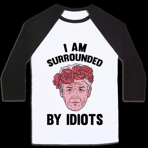 I am Surrounded By Idiots Baseball Tee