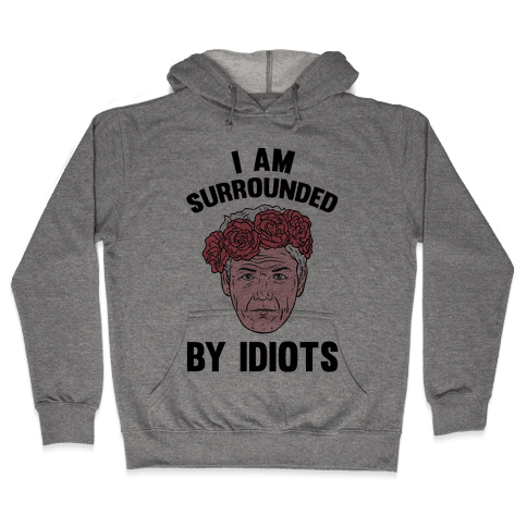I am Surrounded By Idiots Hooded Sweatshirt
