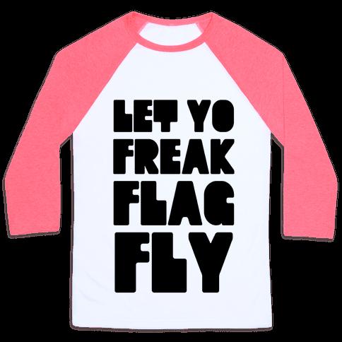 Let Yo Freak Flag Fly Baseball Tee