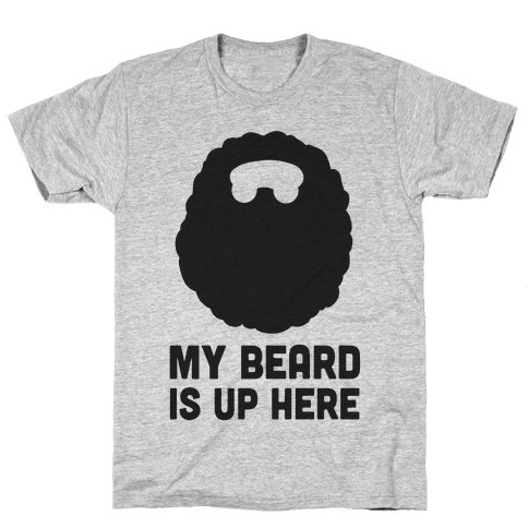 My Beard is Up Here Mens T-Shirt