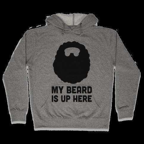 My Beard is Up Here Hooded Sweatshirt