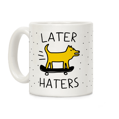 Later Haters Coffee Mug