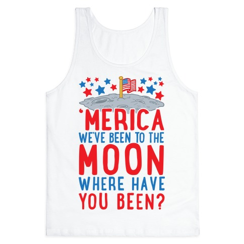 'Merica We've Been To The Moon Where Have You Been? Tank Top