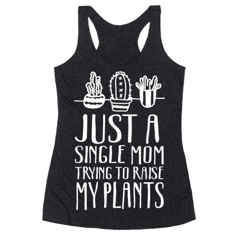 Just A Single Mom Trying To Raise My Plants Racerback Tank Top