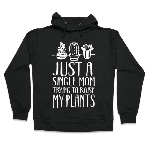 Just A Single Mom Trying To Raise My Plants Hooded Sweatshirt
