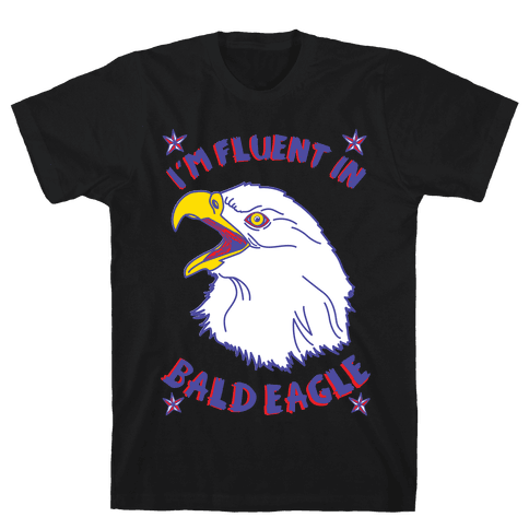 I'm Fluent in Bald Eagle Mens T-Shirt