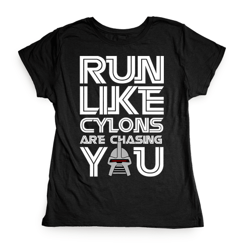Run Like Cylons Are Chasing You Womens T-Shirt