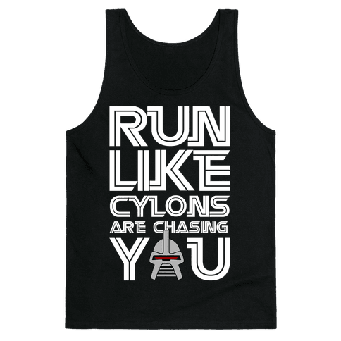 Run Like Cylons Are Chasing You Tank Top