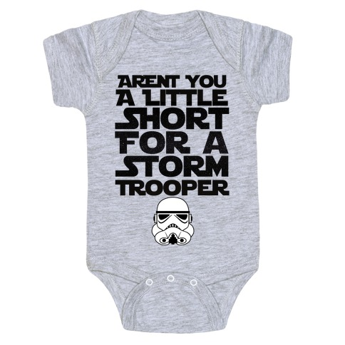 a2f96e647 Aren't You a Little Short for a Stormtrooper Baby Onesy