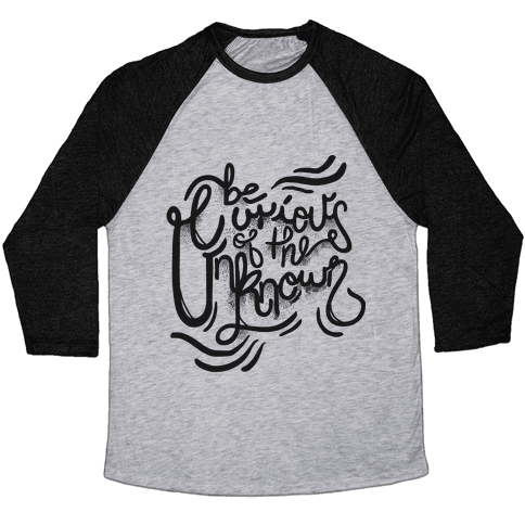 Be Curious Of The Unknown Baseball Tee