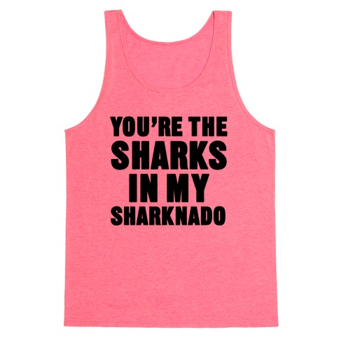 You're The Sharks In My Sharknado Tank Top