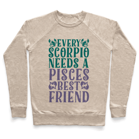 Every Scorpio Needs A Pisces Best Friend Pullover