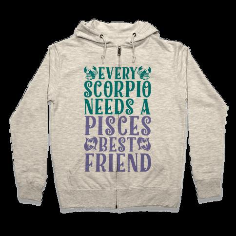 Every Scorpio Needs A Pisces Best Friend Zip Hoodie