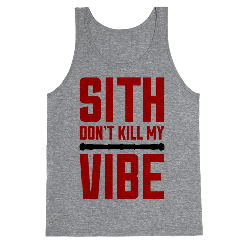Sith Don't Kill My Vibe Tank Top