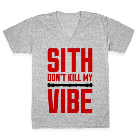 Sith Don't Kill My Vibe V-Neck Tee Shirt