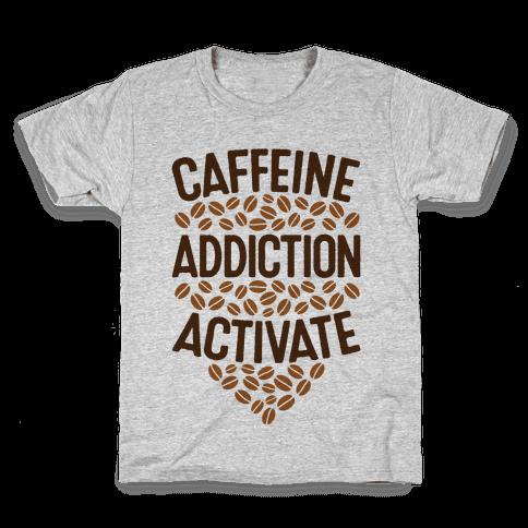 Caffeine Addiction Activate! Kids T-Shirt