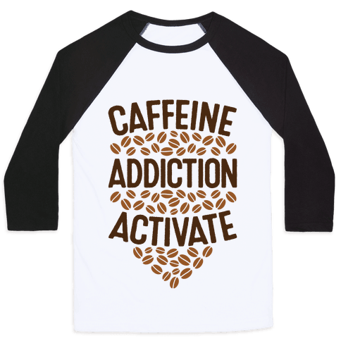 Caffeine Addiction Activate! Baseball Tee