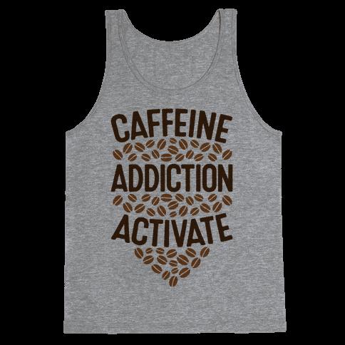 Caffeine Addiction Activate! Tank Top