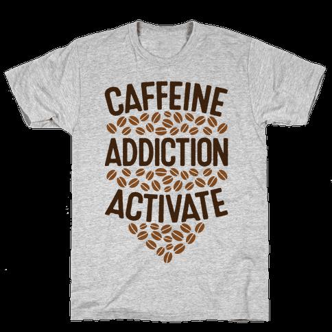 Caffeine Addiction Activate! Mens T-Shirt