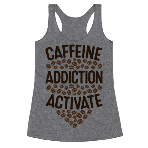 Caffeine Addiction Activate! Racerback Tank Top