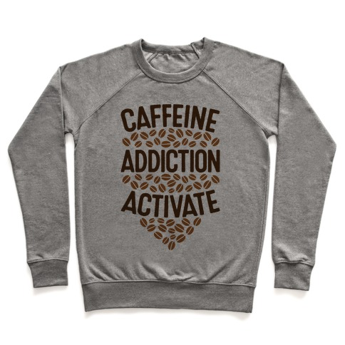 Caffeine Addiction Activate! Pullover