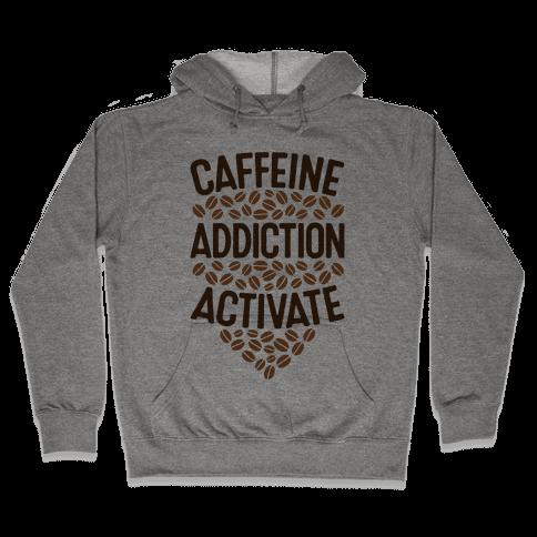 Caffeine Addiction Activate! Hooded Sweatshirt