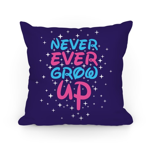 Never Ever Grow Up Pillow Pillow