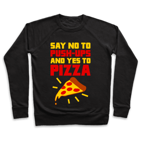 No To Push-ups, Yes To Pizza Pullover