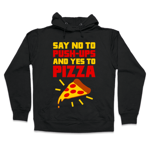 No To Push-ups, Yes To Pizza Hooded Sweatshirt