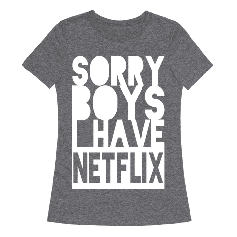 Sorry Boys, I Have Netflix! (Juniors)