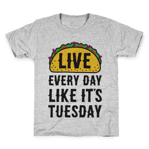 Live Every Day Like It's Tuesday Kids T-Shirt