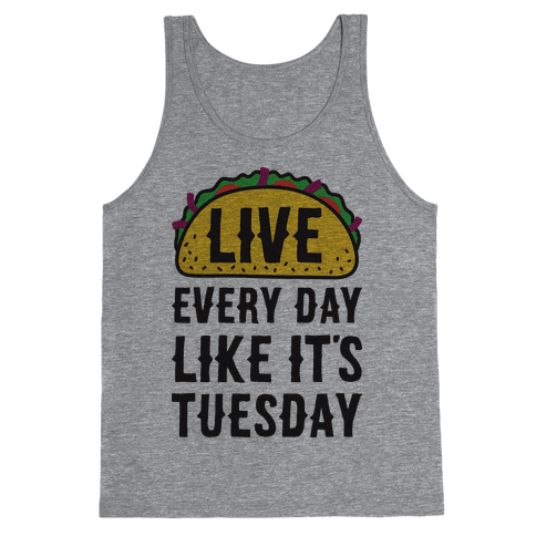 Live Every Day Like It's Tuesday Tank Top