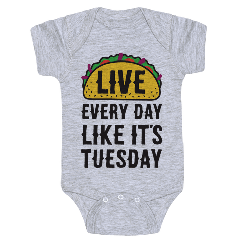 Live Every Day Like It's Tuesday Baby Onesy