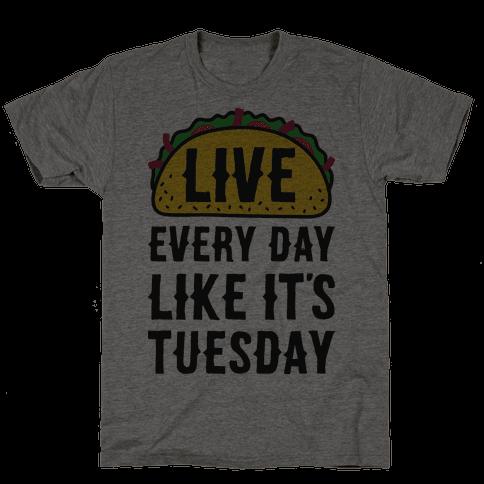 Live Every Day Like Its Tuesday