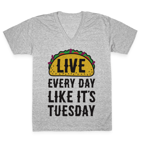 Live Every Day Like It's Tuesday V-Neck Tee Shirt
