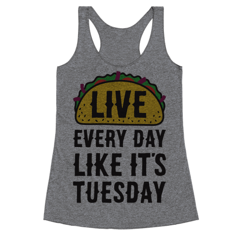Live Every Day Like It's Tuesday Racerback Tank Top