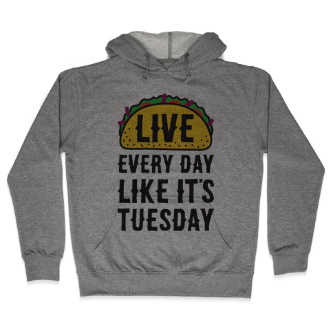 Live Every Day Like It's Tuesday Hooded Sweatshirt