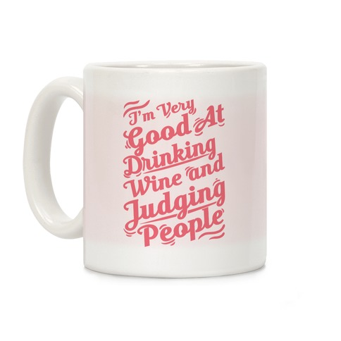 I'm Very Good At Drinking Wine And Judging People Coffee Mug