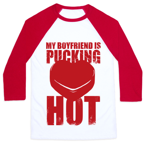 My Boyfriend Is Pucking Hot Baseball Tee