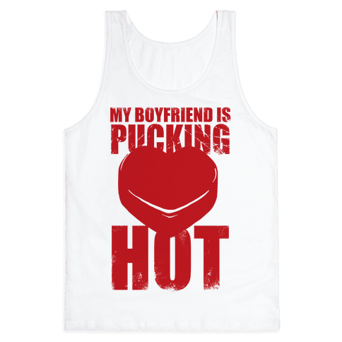 My Boyfriend Is Pucking Hot Tank Top