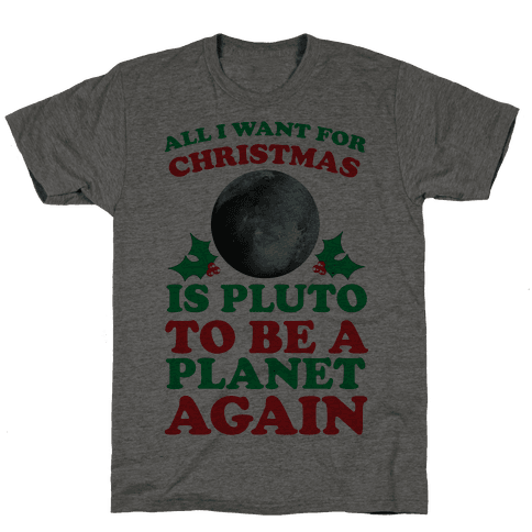 All I Want For Christmas Is Pluto To Be A Planet Again Mens T-Shirt