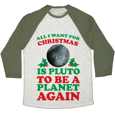 All I Want For Christmas Is Pluto To Be A Planet Again Baseball Tee