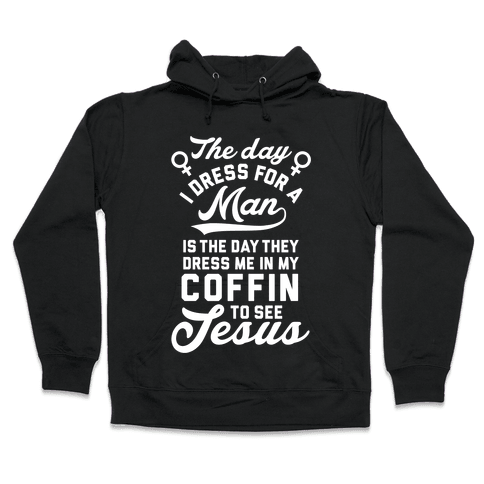 The Day I Dress For A Man Hooded Sweatshirt