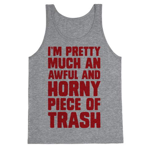 I'm Pretty Much An Awful And Horny Piece Of Trash Tank Top