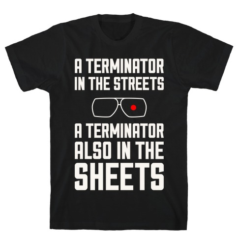 A Terminator In The Streets T-Shirt