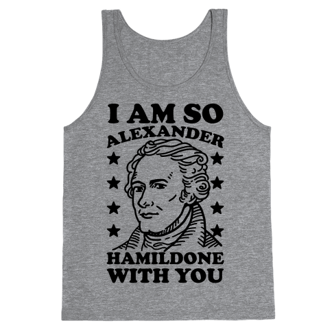 I Am So Alexander HamilDONE With You Tank Top